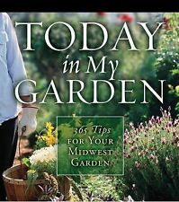 Today in My Garden: 365 Tips for Your Midwest Garden, Cool Springs Press, Very G