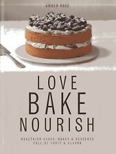 Love, Bake, Nourish : Healthier Cakes and Desserts Full of Fruit and Flavor...