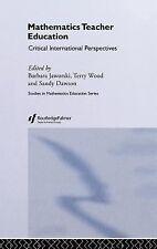 Mathematics Teacher Education : Critical International Perspectives (1999,...