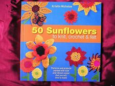 50 SUNFLOWERS TO KNIT CROCHET & FELT by Kristin Nicholas