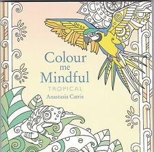 Colour Me Mindful: Tropical - Adult Colouring - Art Therapy
