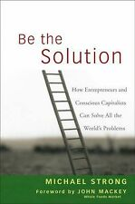 Be the Solution: How Entrepreneurs and Conscious Capitalists Can Solve-ExLibrary