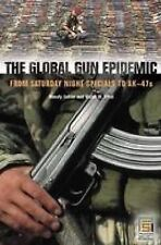 The Global Gun Epidemic: From Saturday Night Specials to AK-47s (Praeger Securit