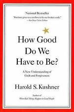 How Good Do We Have to Be? A New Understanding of Guilt and Forgiveness - Kushne