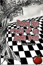 Down the Roots of an Apple Tree by Erika Brecher (2010, Paperback)