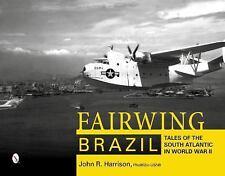 Fairwing Brazil : Tales of the South Atlantic in World War II by John R....