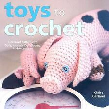 Toys to Crochet: Dozens of Patterns for Dolls, Animals, Doll Clothes, and Acce..