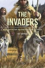 The Invaders: How Humans and Their Dogs Drove Neanderthals to Extinction, Shipma