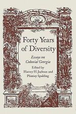 Forty Years of Diversity : Essays on Colonial Georgia (2011, Paperback)