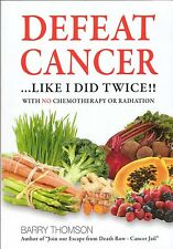 Defeat Cancer ... Like I did twice!! - by Barry Thomson