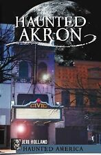 Tales of Historic Haunted Areas in Akron Ohio by Jeri Holland (2011, Paperback)