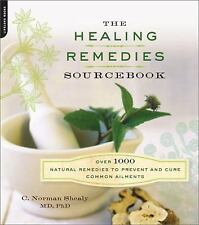 The Healing Remedies Sourcebook : Over 1000 Natural Remedies to Prevent and C...