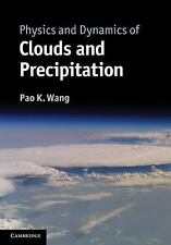 Physics and Dynamics of Clouds and Precipitation by Pao K. Wang (2013,...