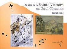 au pied de la Sainte-Victoire avec Paul Cézanne Ide  Rafaele Occasion Livre