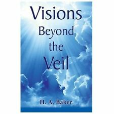 Visions Beyond the Veil by H. A. Baker (2013, Paperback)