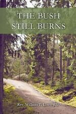 The Bush Still Burns by Sr Rev William T. Lowery (2015, Paperback / Paperback)
