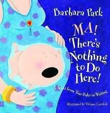 Ma! There's Nothing to Do Here! A Word from your Baby-in-Waiting Picture Book