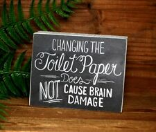 Changing the Toilet Paper does Not cause Brain Damage...Primitive Box chalk Sign