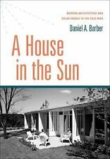 A House in the Sun : Modern Architecture and Solar Energy in the Cold War by...