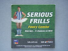 SERIOUS FRILLS FOOTY COMBO ONE BET... 5 CHANCES TO WIN TAB SPORTSBET - COASTER