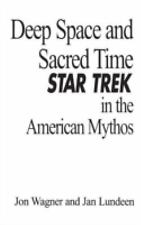 Deep Space and Sacred Time: Star Trek in the American Mythos