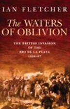 The Waters of Oblivion : The British Invasion of the Rio de la Plata,...