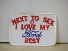 "FORD ""NEXT TO SEX I LOVE MY FORD BEST"" PATCH"