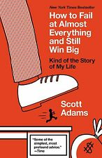 How to Fail at Almost Everything and Still Win Big by Scott Adams [Paperback]