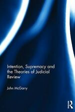 Intention, Supremacy and the Theories of Judicial Review by John McGarry...