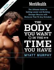Men's Health The Body You Want in the Time You Have: The Ultimate Guide to Get..