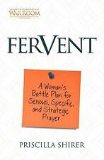 Fervent : A Woman's Battle Plan to Serious, Specific, and Strategic Prayer by...