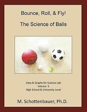 Bounce, Roll, and Fly: the Science of Balls: Volume 5 : Data and Graphs for...