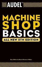 Audel Technical Trades: Audel Machine Shop Basics 8 by Rex Miller and Mark...