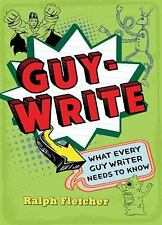 Guy-Write: What Every Guy Writer Needs to Know, Fletcher, Ralph, Good Condition,