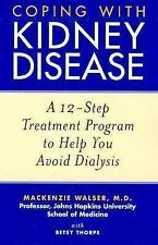 Coping with Kidney Disease : A 12-Step Treatment Program to Help You Avoid...