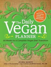 The Daily Vegan Planner : Twelve Weeks to a Complete Vegan Diet Transition by...