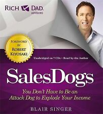 Rich Dad's Advisors: Sales Dogs: You Don't Have to Be an Attack Dog to Explode Y
