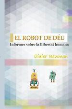 El Robot de Déu : Informes Sobre la Llibertat Humana by Didier Newman (2015,...