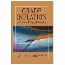 Grade Inflation : A Crisis in College Education by Valen E. Johnson (2011,...
