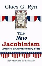 The New Jacobinism : America as Revolutionary State by Claes G. Ryn (1991,...