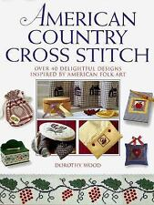 American Country Cross Stitch: Over 40 Delightful Designs Inspired by American F