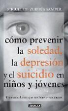 Como Prevenir La Soledad, La Depresion Y El Suicidio En Ninos Y Jovenes Preventi