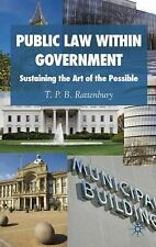 Public Law Within Government : Sustaining the Art of the Possible by T. P. B....