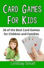 Card Games for Kids : 36 of the Best Card Games for Children and Families by...