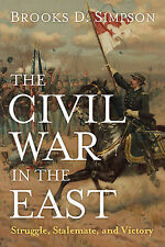 """""""The Civil War in the East: Struggle, Stalemate, Victory"""" by Brooks D Simpson"""