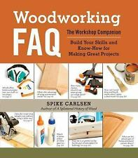 Woodworking FAQ: The Workshop Companion: Build Your Skills and Know-How for Maki