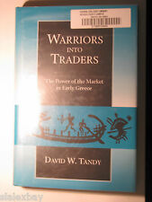 Warriors into Traders: The Power of the Market in Early Greece by D W Tandy 1997