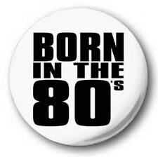 """Born In The 80's 25mm 1"""" Button Badge- Retro Birthday Eighties BIG TEXT"""