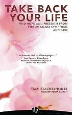 Take Back Your Life : Find Hope and Freedom from Fibromyalgia Symptoms and...