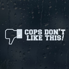 Funny Cops Don't Like This! Car Decal Vinyl Sticker For Panel Bumper Window